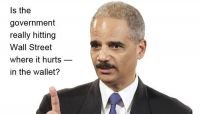 Attorney General Eric Holder has pursued a strategy of extracting fines from the banks and Wall Street firms that precipitated the financial crisis. The writer argues this has not deterred -- and in fact may encourage -- bad corporate behavior. (Photo illustration by Peter Allen / Photo via AP)
