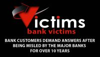 MEDIA RELEASE!!! BANK CUSTOMERS DEMAND ANSWERS AFTER BEING MISLED BY THE MAJOR BANKS FOR OVER 10 YEARS