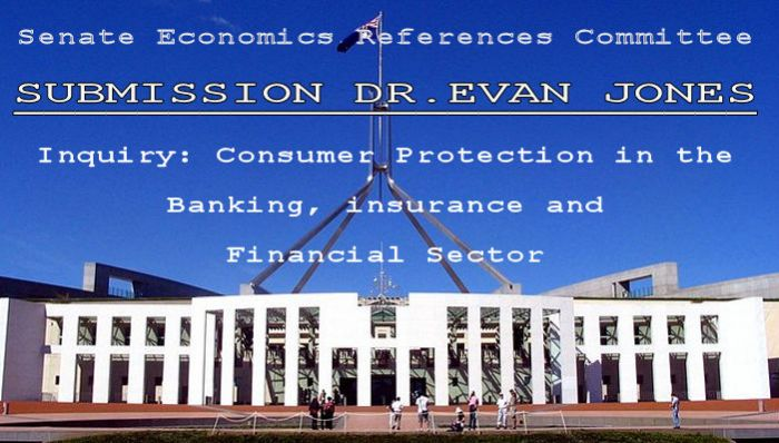 Submission No: 87 Dr Evan Jones: Senate Economics References Committee Inquiry: Consumer protection in the banking, insurance and financial sector